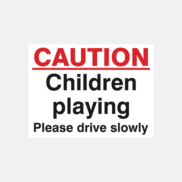 Caution Children Playing Please Drive Slowly Sign Raymac Signs