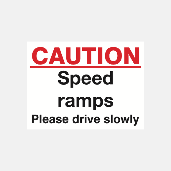 Caution Speed Ramps Please Drive Slowly Sign Raymac Signs