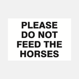 Please Do Not Feed The Horses Sign Raymac Signs