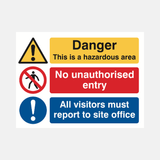 Danger This Is A Hazardous Area No Unauthorised Entry All Visitors Must Report To Site Office Sign Raymac Signs