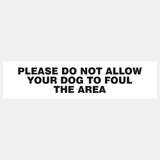 Please Do Not Allow Your Dog To Foul This Area Sign Door and Gate Raymac Signs