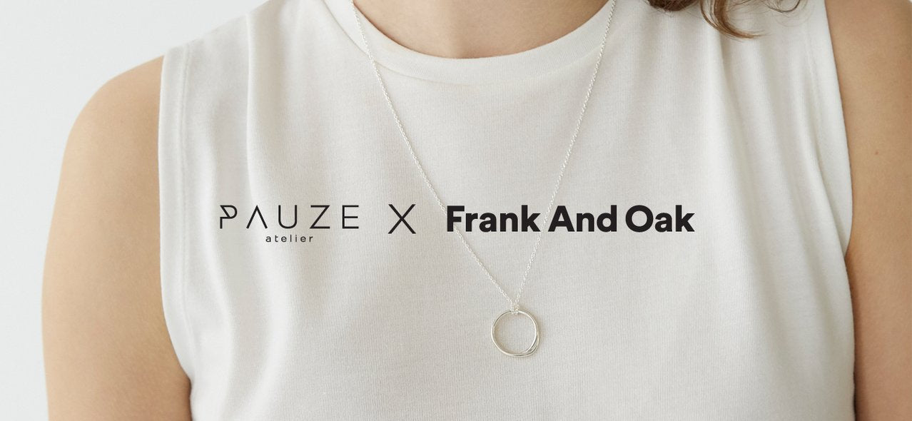PAUZE atelier X FRANK AND OAK collaboration
