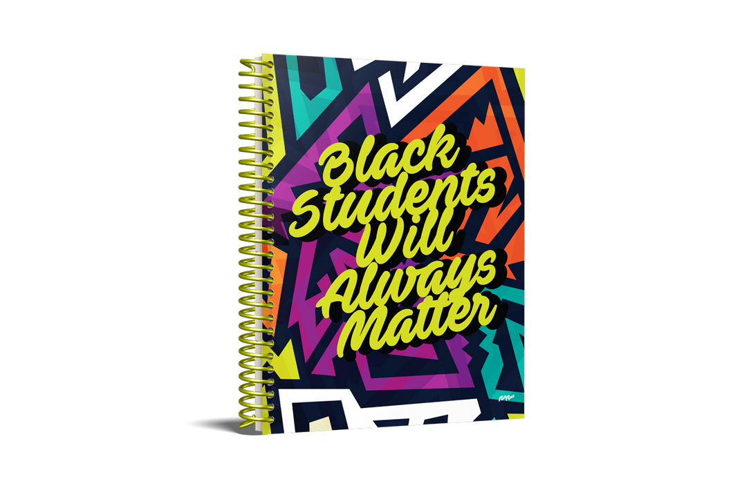 BLACK STUDENTS WILL ALWAYS MATTER NOTEBOOK