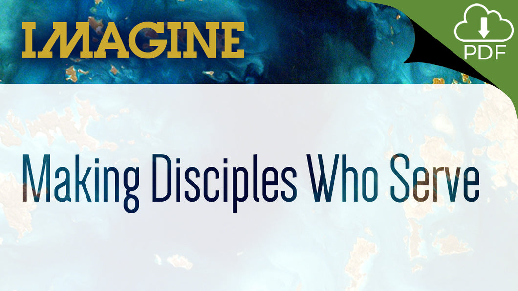 IMAGINE: Making Disciples Who Serve