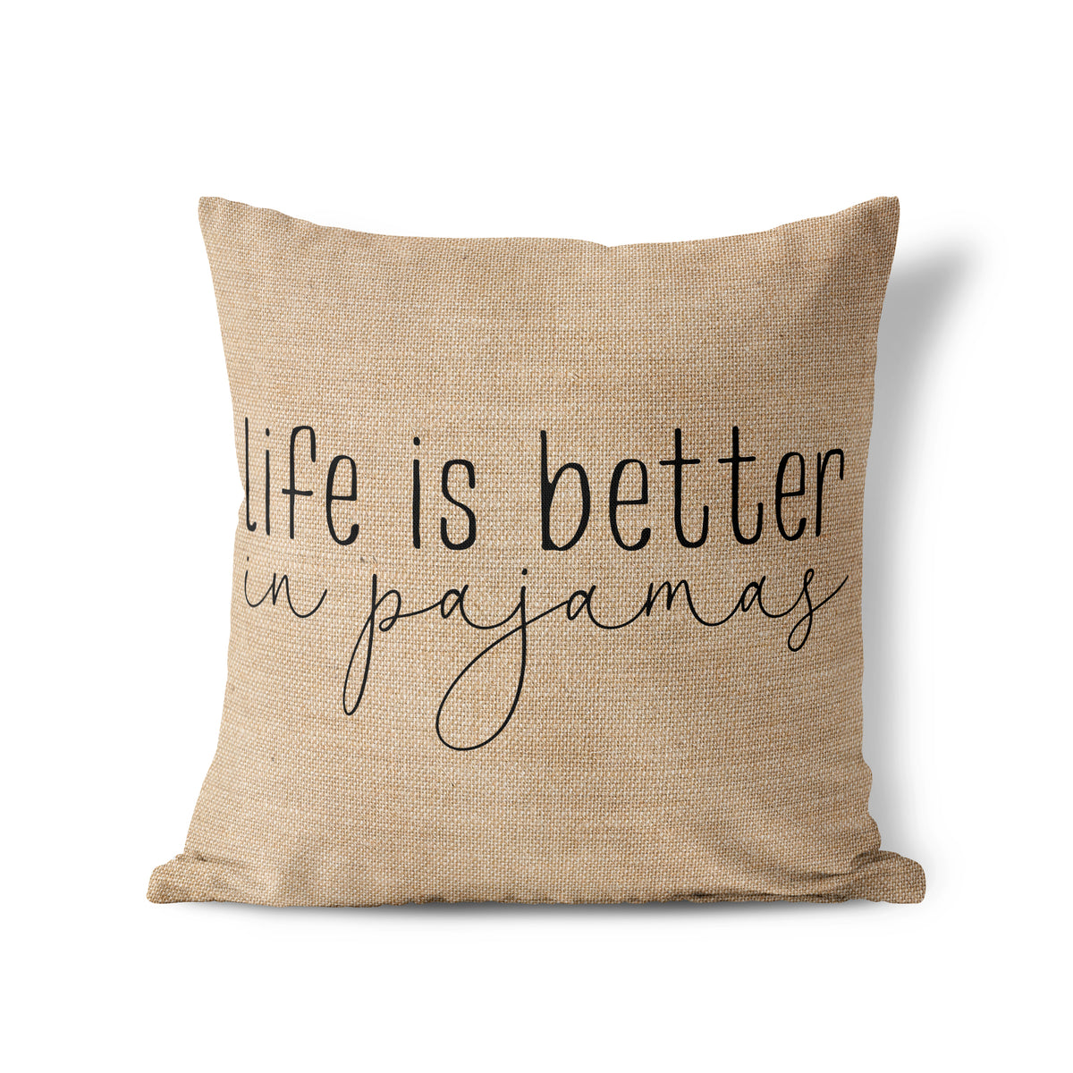 Life Is Better In PJs - Pillow Cover