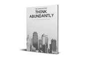 Think Abundantly: How to Develop an Abundance Mindset