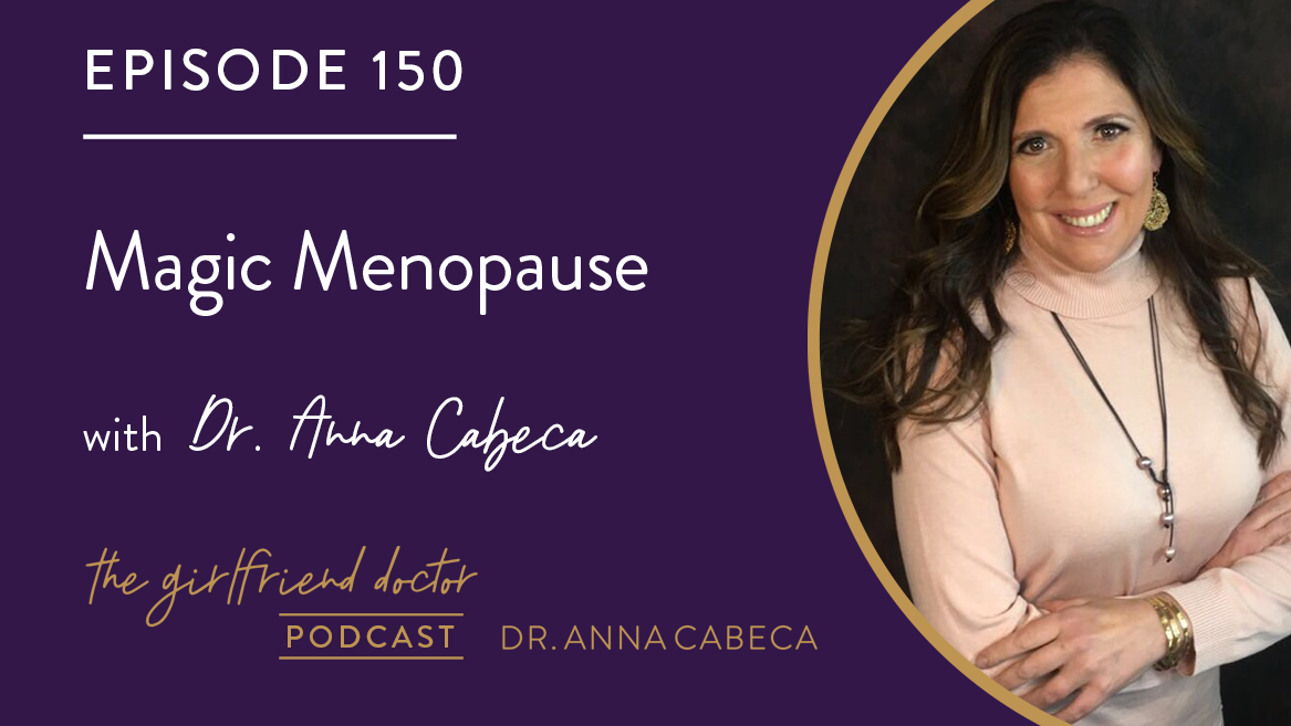 150: Magic Menopause w/ Dr. Anna Cabeca