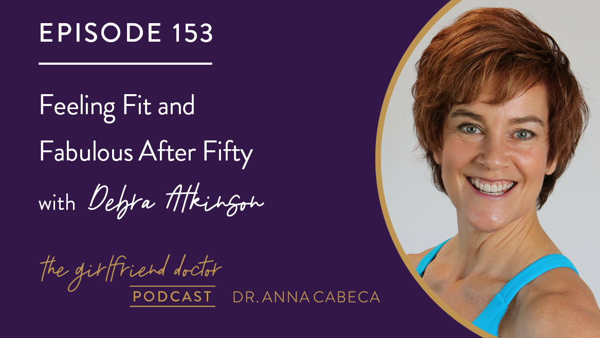 153: Feeling Fit and Fabulous After Fifty w/ Debra Atkinson