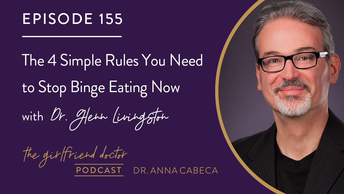 155: The 4 Simple Rules You Need to Stop Binge Eating Now w/ Dr. Glenn Livingston
