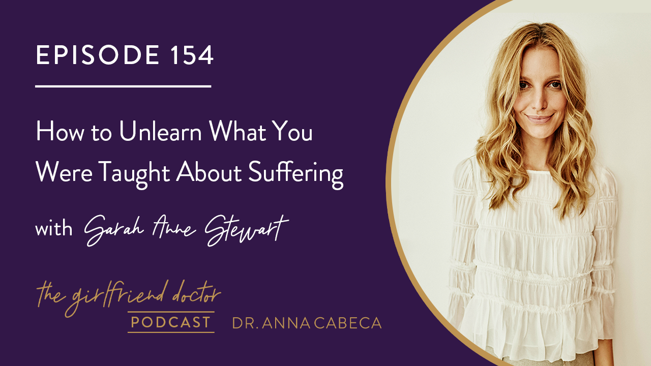154: How to Unlearn What You Were Taught About Suffering w/ Sarah Anne Stewart
