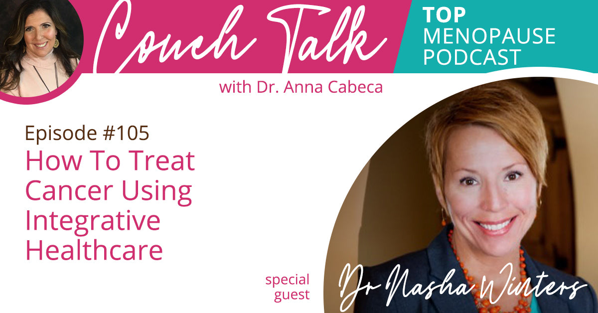 105: How To Treat Cancer Using Integrative Healthcare w/ Dr. Nasha Winters
