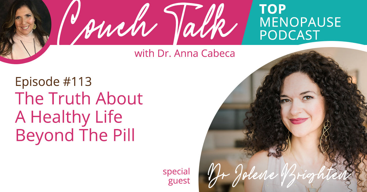113: The Truth About A Healthy Life Beyond The Pill w/ Dr. Jolene Brighten