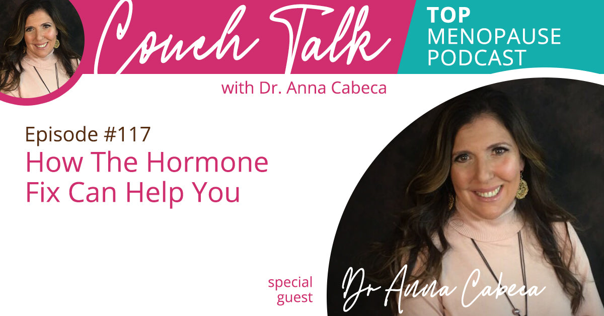 117: How The Hormone Fix Can Help You w/ Dr. Anna Cabeca