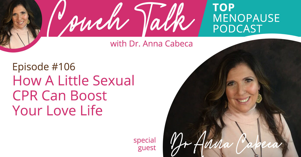 106: How A Little Sexual CPR Can Boost Your Love Life w/ Dr. Anna Cabeca