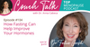 104: Intermittent Fasting and Hormones w/ Dr. Felice Gersh