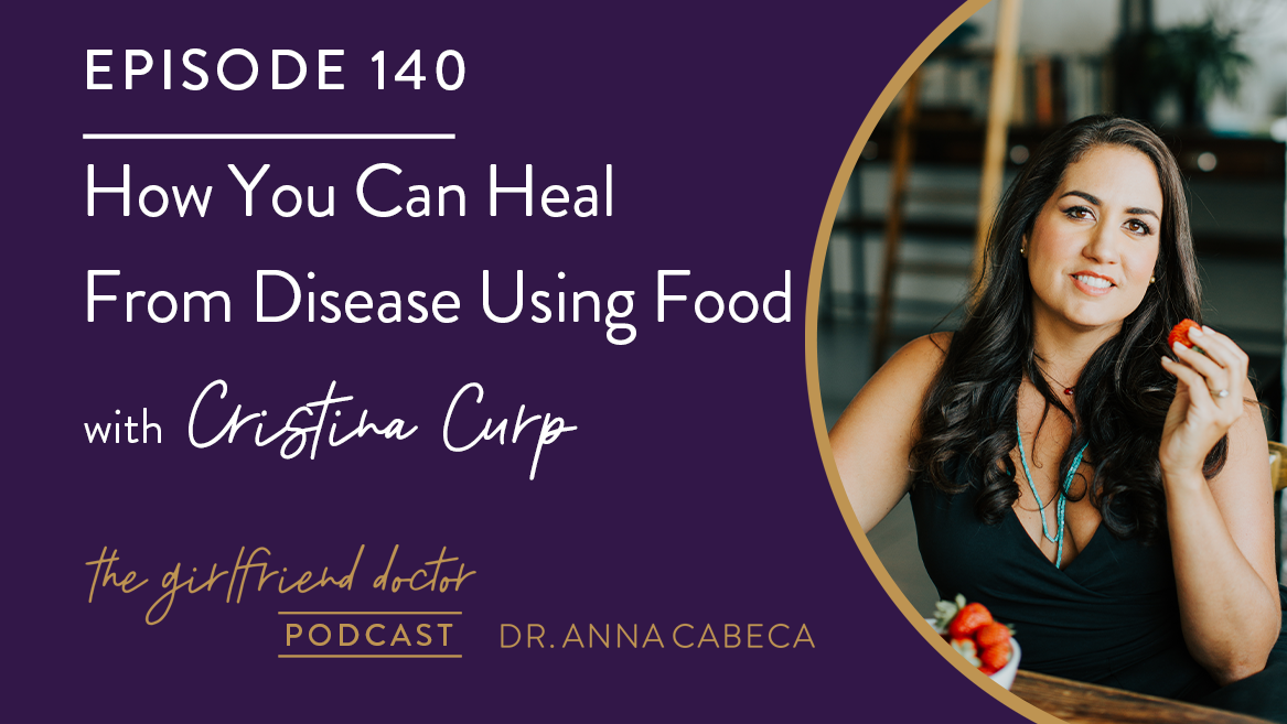 140: How You Can Heal From Disease Using Food w/ Cristina Curp