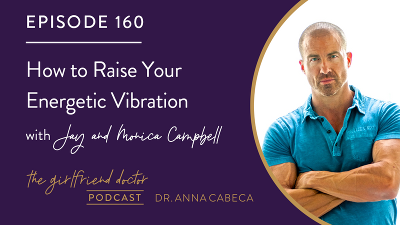 160: How to Raise Your Energetic Vibration w/ Jay & Monica Campbell