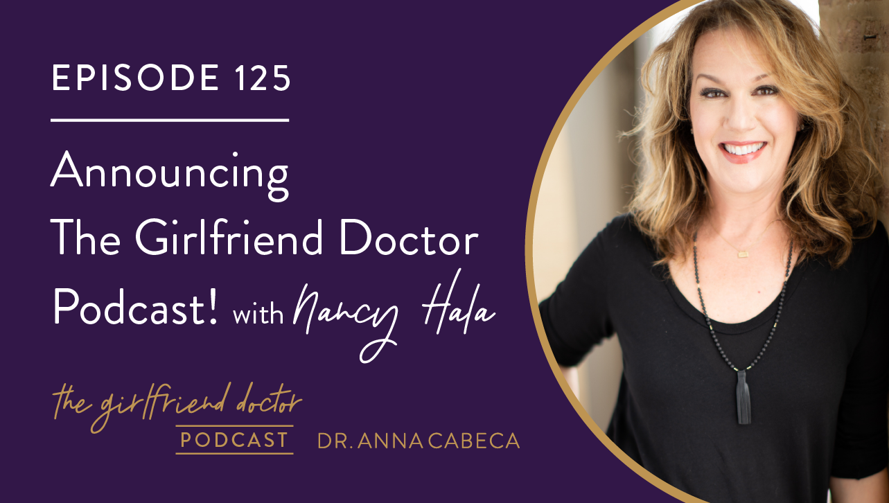 125: Announcing The Girlfriend Doctor Podcast w/ Nancy Hala