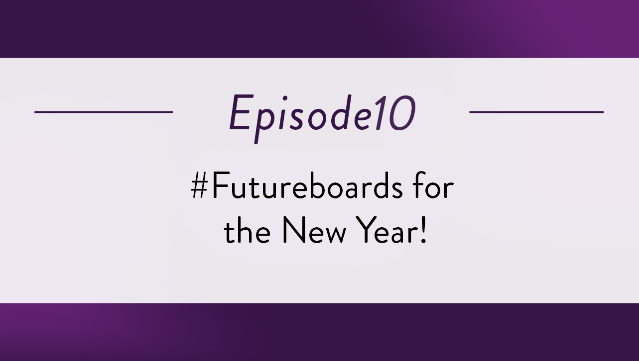 Episode 10 - #Futureboards for the New Year!