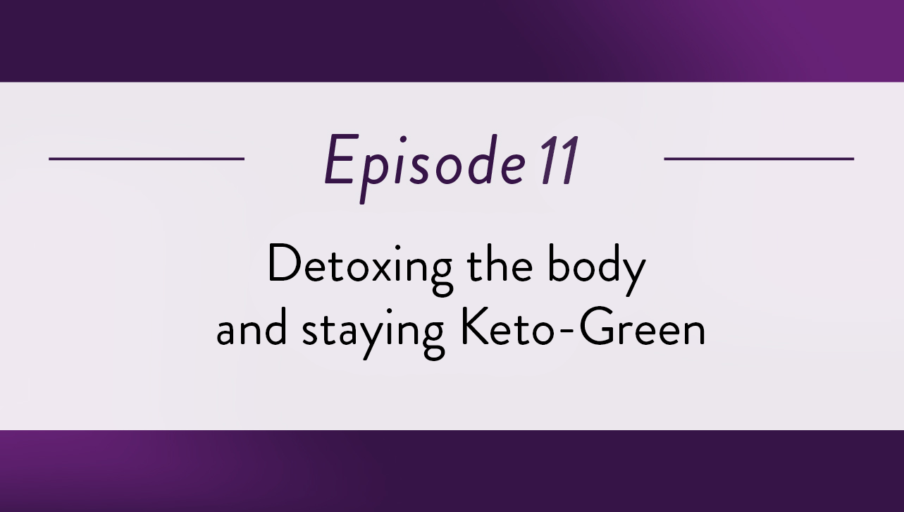 Episode 11 - Detoxing the body and staying Keto-Green