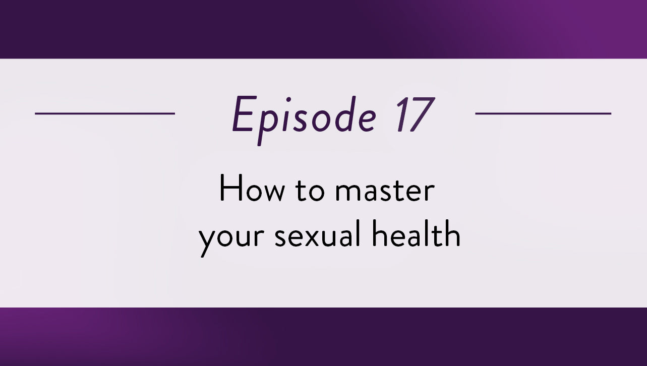 Episode 17 - How to master your sexual health