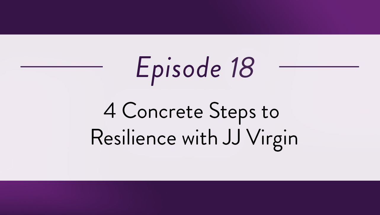 Episode 18 - 4 concrete steps to resilience with JJ Virgin