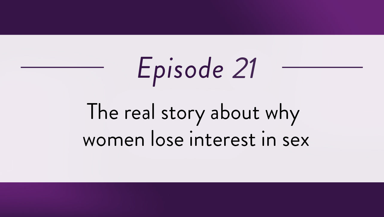 Episode 21 - The real story about why women lose interest in sex