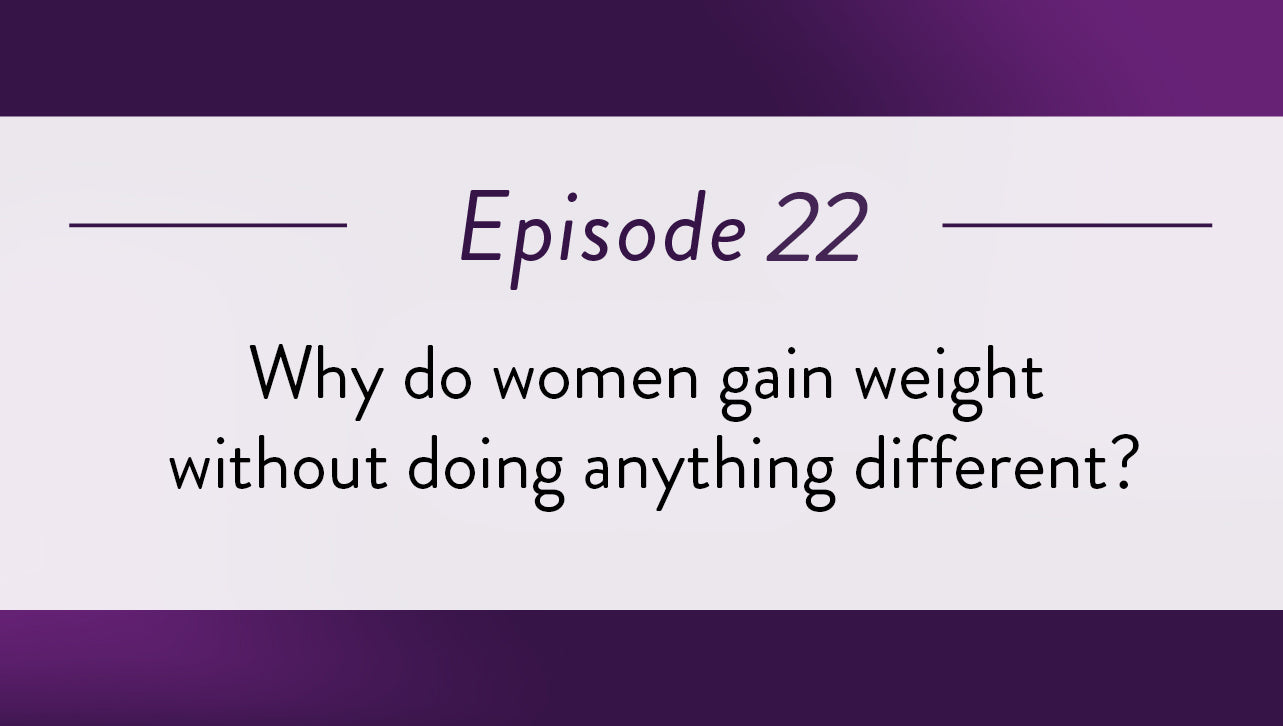 Why do women gain weight without doing anything different?