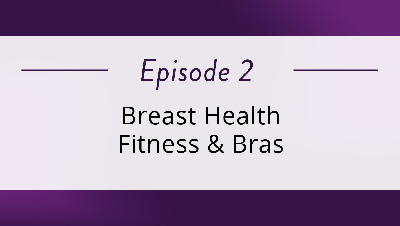 Episode 2  –  Breast Health Fitness & Bras