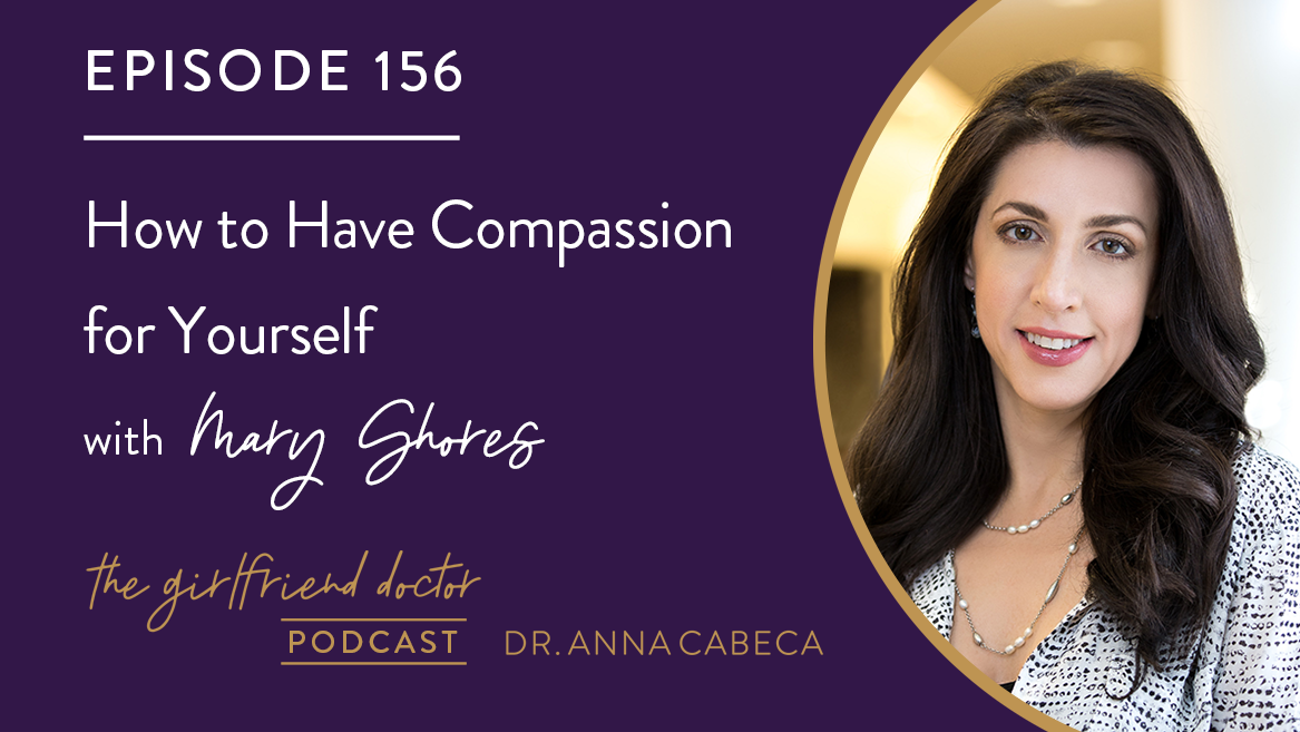 156: How to Have Compassion for Yourself w/ Mary Shores