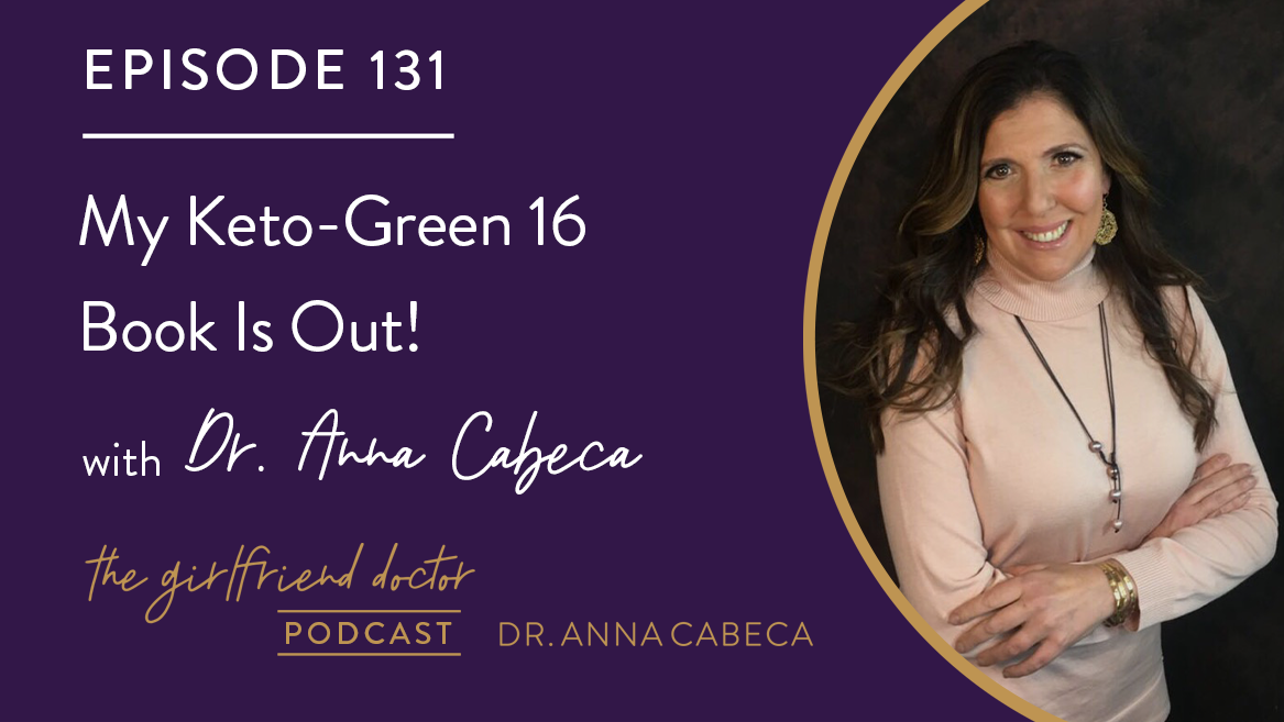 131: My Keto-Green 16 Book Is Out! w/ Dr. Anna Cabeca