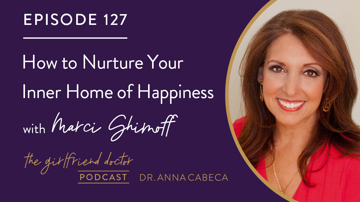 127: How to Nurture Your Inner Home of Happiness w/ Marci Shimoff