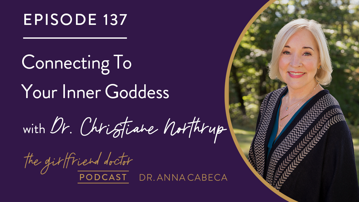 137: Connecting To Your Inner Goddess w/ Dr. Christiane Northrup
