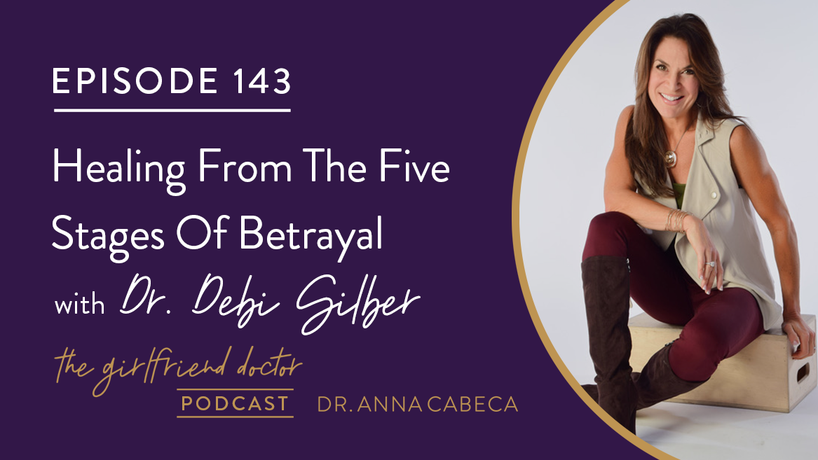 143: Healing From The Five Stages Of Betrayal w/ Dr. Debi Silber