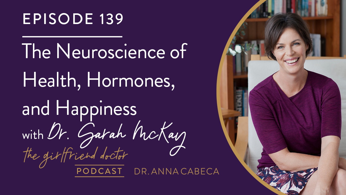 139: The Neuroscience of Health, Hormones, and Happiness w/ Dr. Sarah McKay