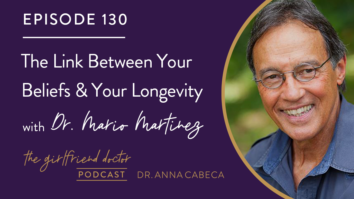 130: The Link Between Your Beliefs & Your Longevity w/ Dr. Mario Martinez