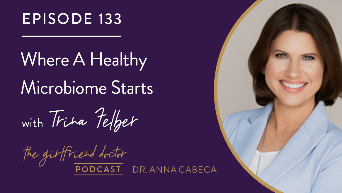 133: Where A Healthy Microbiome Starts w/ Trina Felber