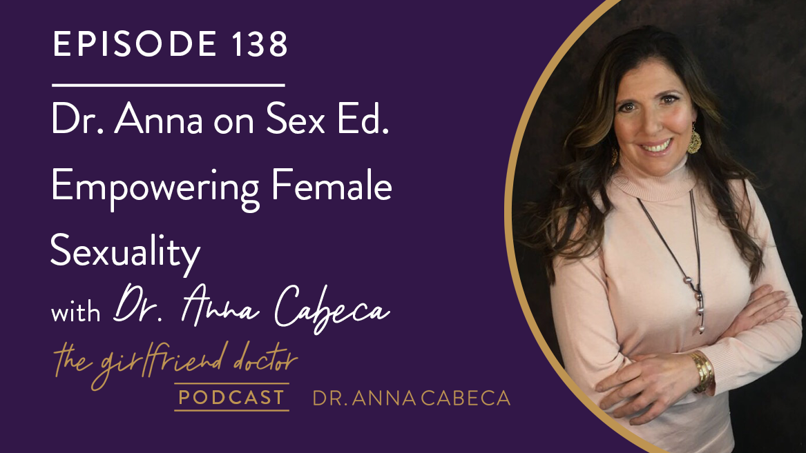 138: Dr. Anna on Sex Ed. Empowering Female Sexuality w/ Dr. Anna Cabeca