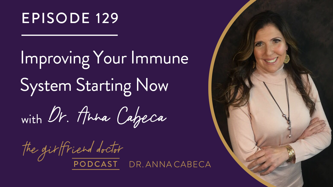 129: Improving Your Immune System Starting Now w/ Dr. Anna Cabeca