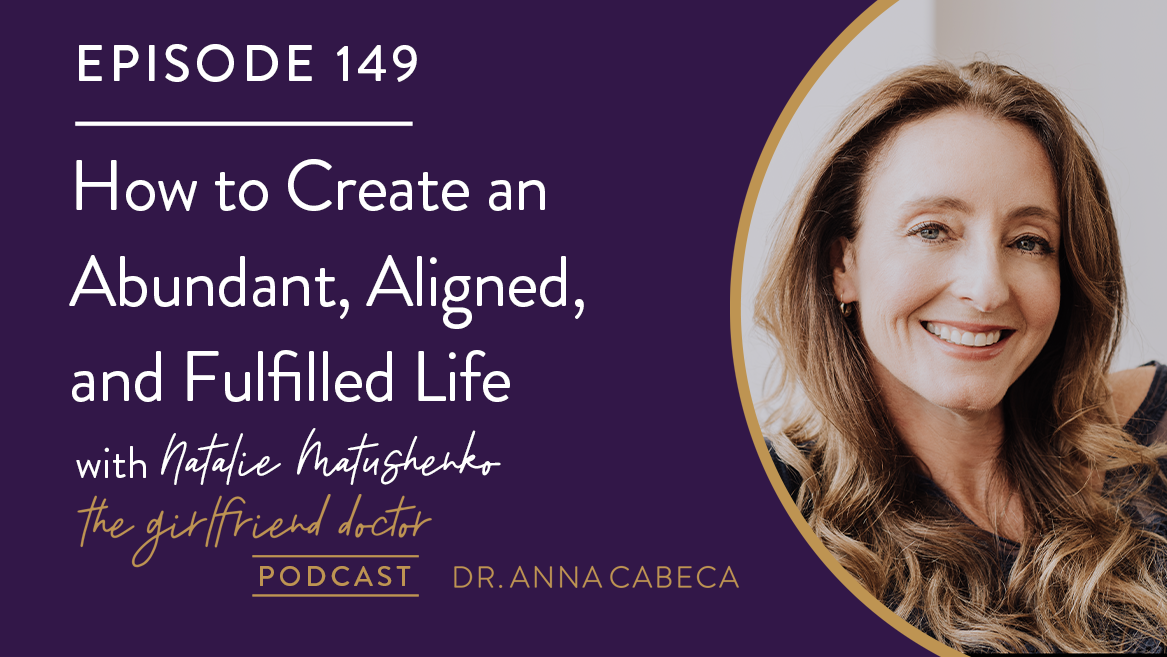 149: How to Create an Abundant, Aligned, and Fulfilled Life w/ Natalie Matushenko