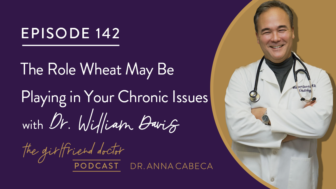 142: The Role Wheat May Be Playing in Your Chronic Issues w/ Dr. William Davis