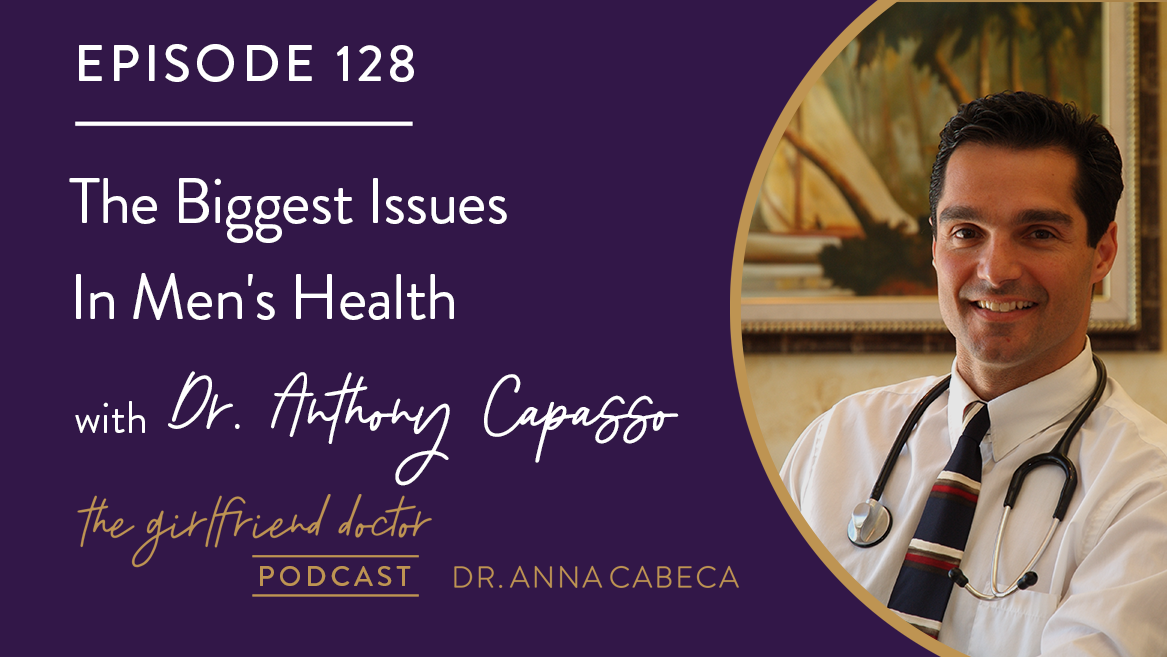 128: The Biggest Issues In Men's Health w/ Dr. Anthony Capasso