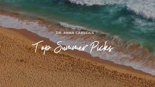Dr. Anna's Summer Picks