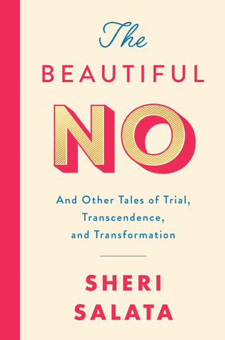 Sheri Salata, The Beautiful No: And Other Tales of Trials, Transcendence and Transformation