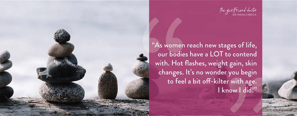 As women reach new stages of life, our bodies have a LOT to contend with.