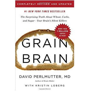David Perlmutter, Grain Brain: The Surprising Truth about Wheat, Carbs, and Sugar - Your Brain's Silent Killers