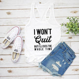 Funny I WON'T QUIT but I'll cuss Workout Tank Top