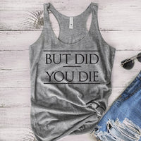 Funny BUT DID YOU DIE Tank Top