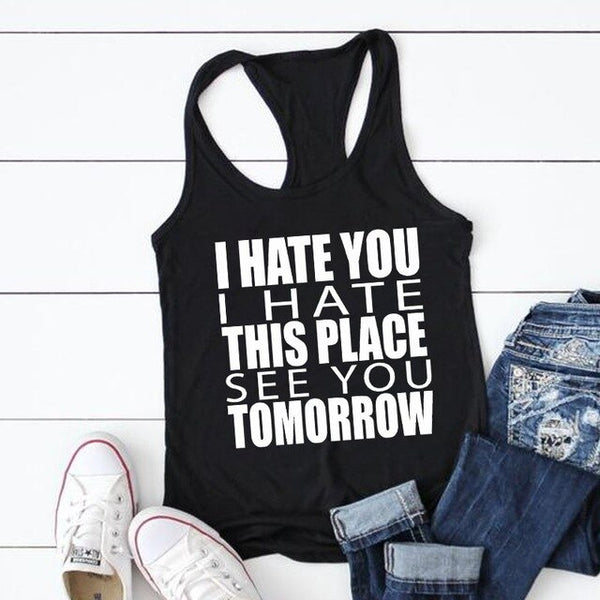 Funny I Hate You I Hate This Place See You Tomorrow Tank Tops