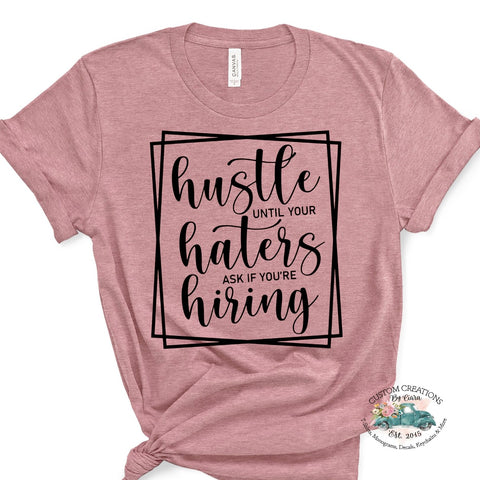 Hustle Until Your Haters Ask If You're Hiring Custom T-Shirt